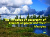 The influence of geography of khmao on   people's li