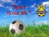 """Sport in our life """
