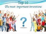 Top-10The most important inventions
