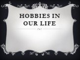 Hobbies in our life