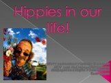 Hippies in our life!