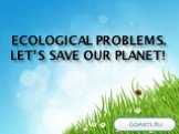 Ecological problems. Let's save our planet!
