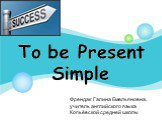 To be present simple